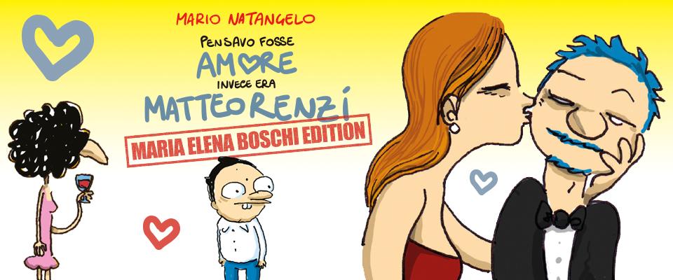 Pensavo fosse amore invece era Matteo Renzi – Maria Elena Boschi Edition